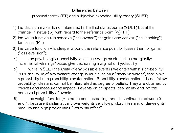 Differences between prospect theory (PT) and subjective expected utility theory (SUET) 1) the decision