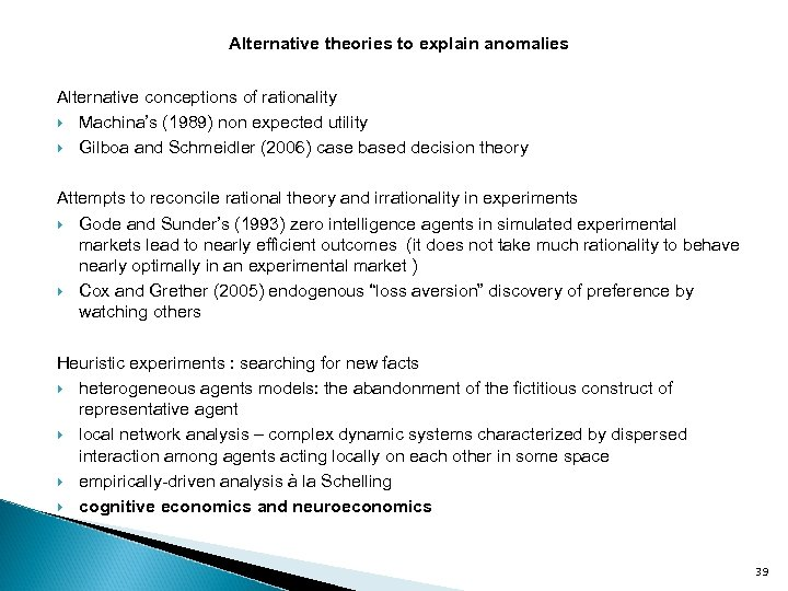 Alternative theories to explain anomalies Alternative conceptions of rationality Machina's (1989) non expected utility