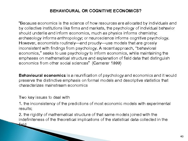 "BEHAVIOURAL OR COGNITIVE ECONOMICS? ""Because economics is the science of how resources are"