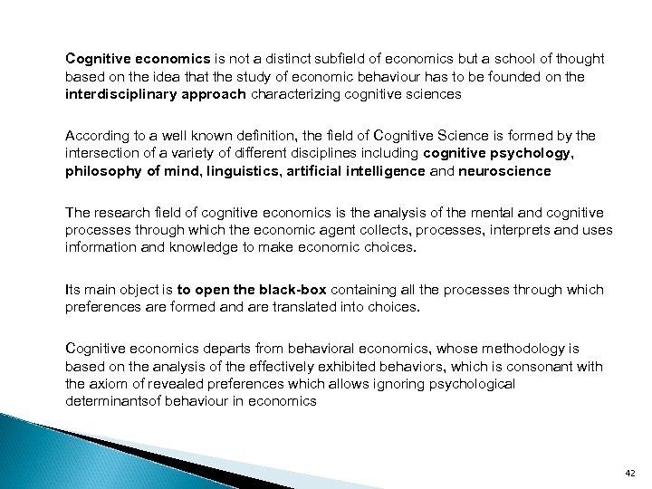 Cognitive economics is not a distinct subfield of economics but a school of