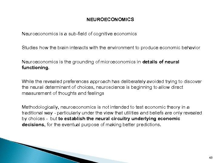 NEUROECONOMICS Neuroeconomics is a sub-field of cognitive economics Studies how the brain interacts with