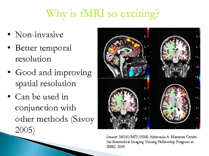 Why is f. MRI so exciting? • Non-invasive • Better temporal resolution • Good