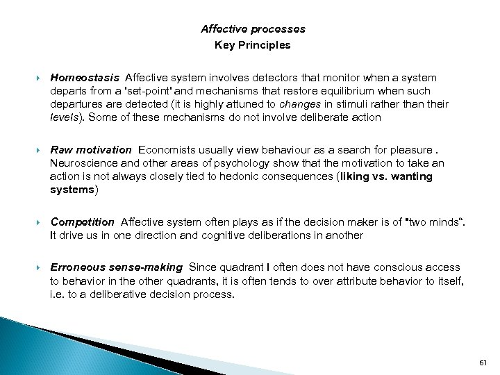 Affective processes Key Principles Homeostasis Affective system involves detectors that monitor when a system