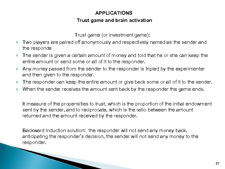 APPLICATIONS Trust game and brain activation Trust game (or investment game): Two players are