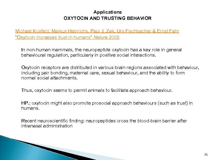 Applications OXYTOCIN AND TRUSTING BEHAVIOR Michael Kosfeld, Markus Heinrichs, Paul J. Zak, Urs Fischbacher