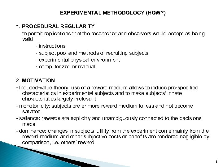 EXPERIMENTAL METHODOLOGY (HOW? ) 1. PROCEDURAL REGULARITY to permit replications that the researcher and