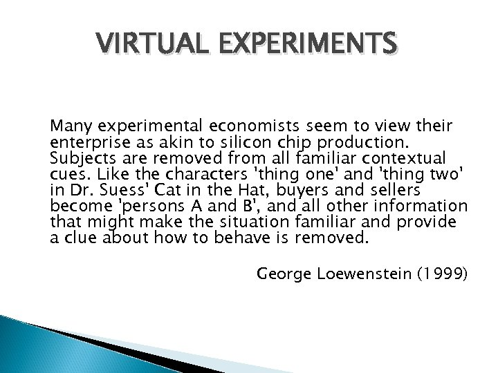 VIRTUAL EXPERIMENTS Many experimental economists seem to view their enterprise as akin to silicon