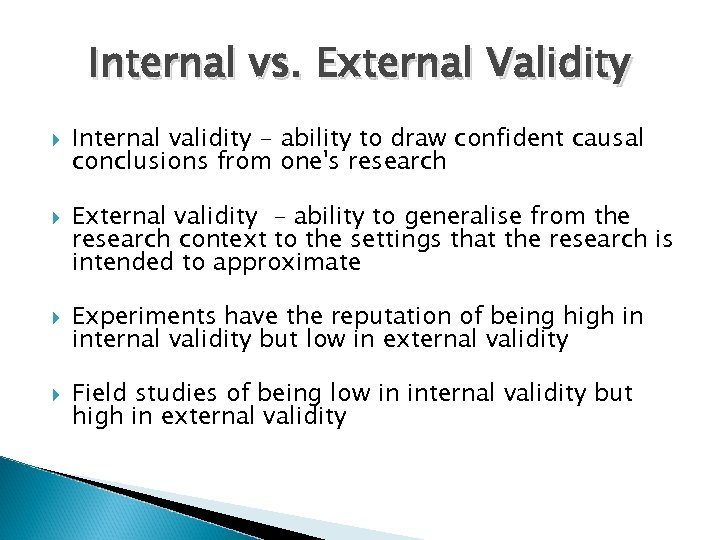 Internal vs. External Validity Internal validity - ability to draw confident causal conclusions from