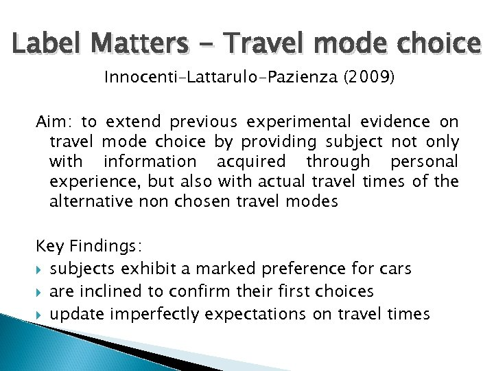 Label Matters - Travel mode choice Innocenti–Lattarulo-Pazienza (2009) Aim: to extend previous experimental evidence