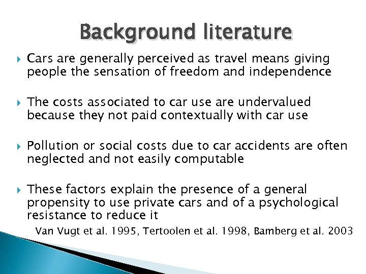 Background literature Cars are generally perceived as travel means giving people the sensation of
