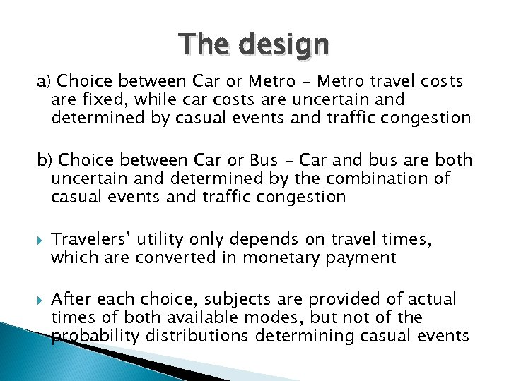 The design a) Choice between Car or Metro - Metro travel costs are fixed,