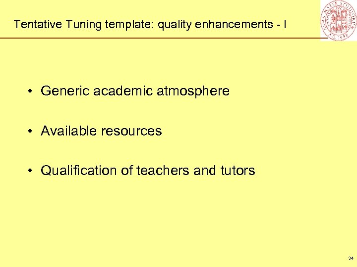Tentative Tuning template: quality enhancements - I • Generic academic atmosphere • Available resources