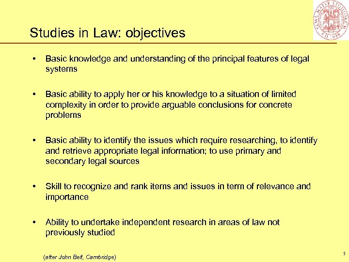 Studies in Law: objectives • Basic knowledge and understanding of the principal features of