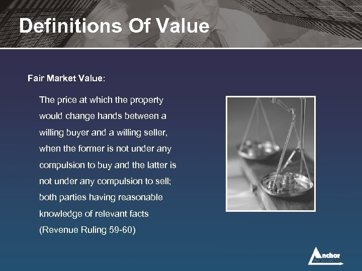 Definitions Of Value Fair Market Value: The price at which the property would change