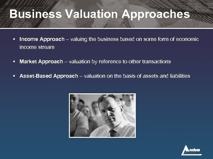Business Valuation Approaches § Income Approach – valuing the business based on some form