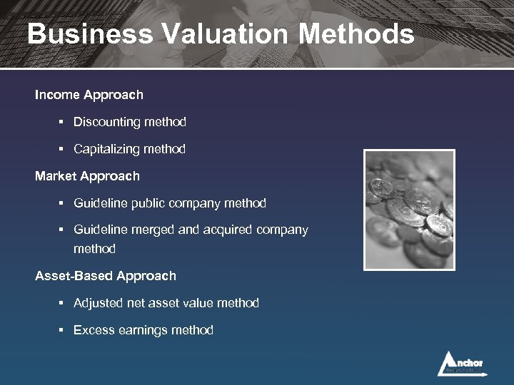 Business Valuation Methods Income Approach § Discounting method § Capitalizing method Market Approach §