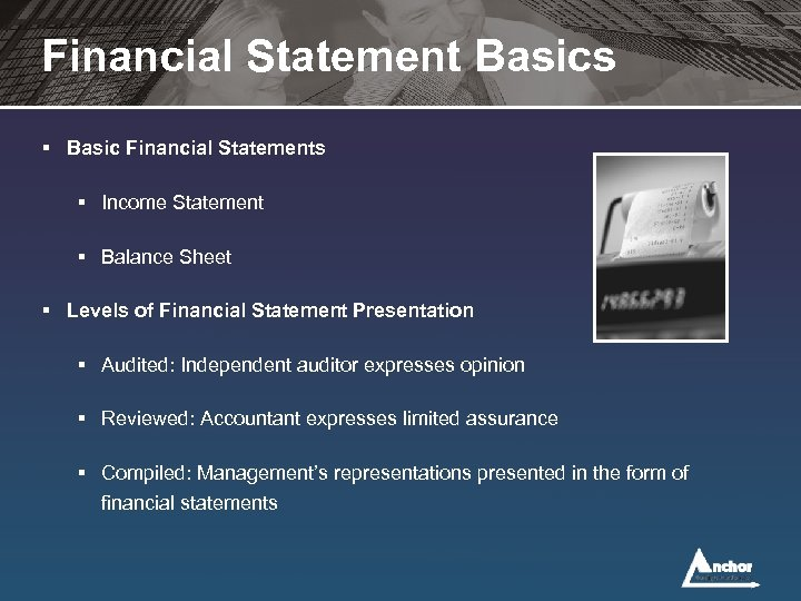 Financial Statement Basics § Basic Financial Statements § Income Statement § Balance Sheet §