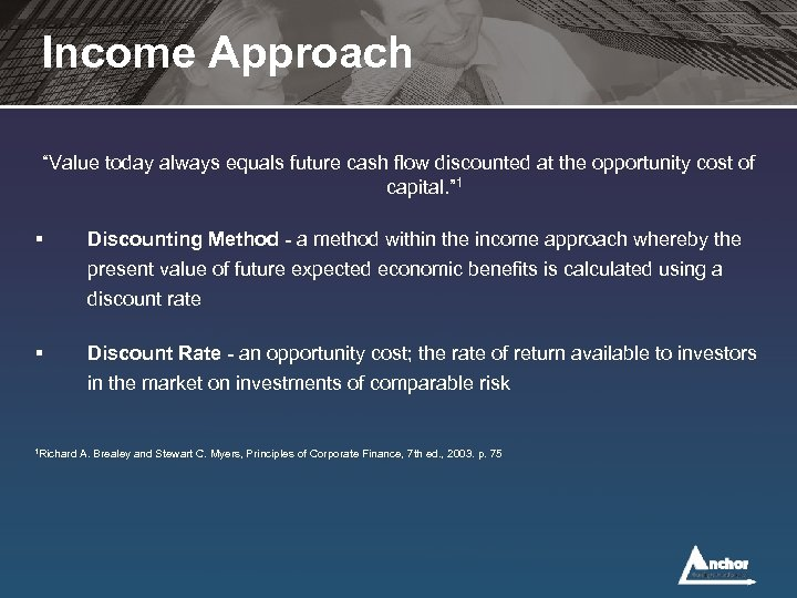 """Income Approach """"Value today always equals future cash flow discounted at the opportunity cost"""