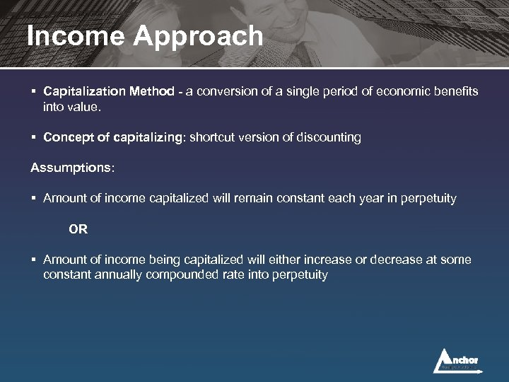 Income Approach § Capitalization Method - a conversion of a single period of economic