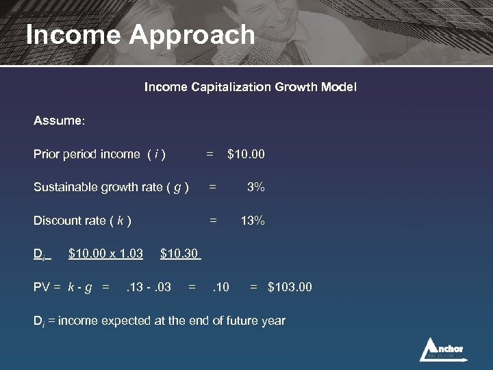 Income Approach Income Capitalization Growth Model Assume: Prior period income ( i ) =