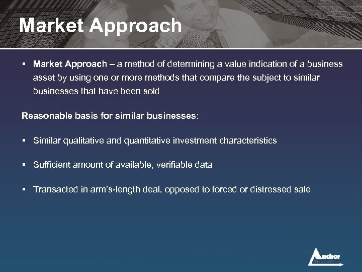 Market Approach § Market Approach – a method of determining a value indication of