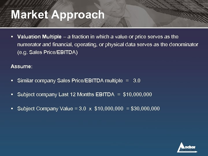 Market Approach § Valuation Multiple – a fraction in which a value or price
