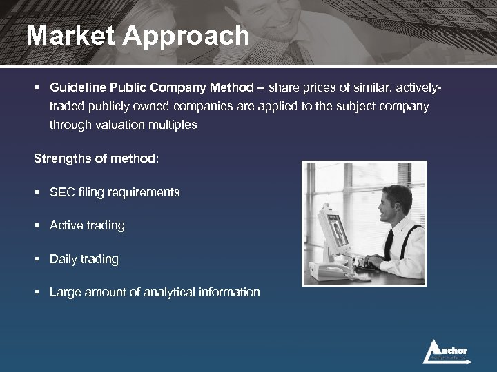 Market Approach § Guideline Public Company Method – share prices of similar, activelytraded publicly