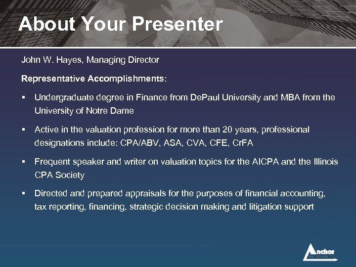 About Your Presenter John W. Hayes, Managing Director Representative Accomplishments: § Undergraduate degree in