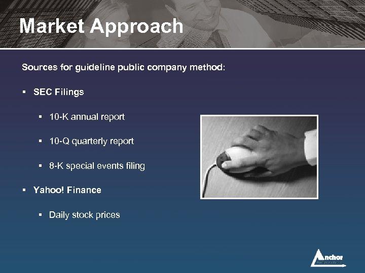 Market Approach Sources for guideline public company method: § SEC Filings § 10 -K