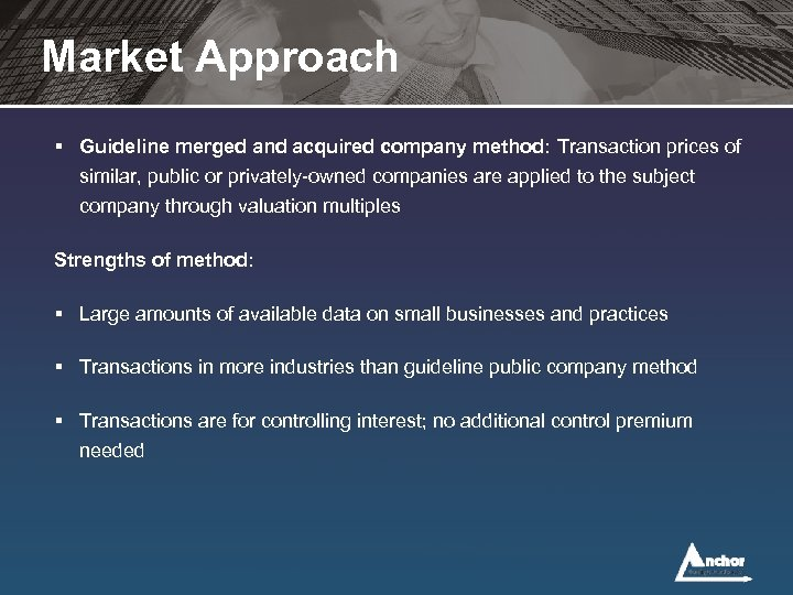 Market Approach § Guideline merged and acquired company method: Transaction prices of similar, public