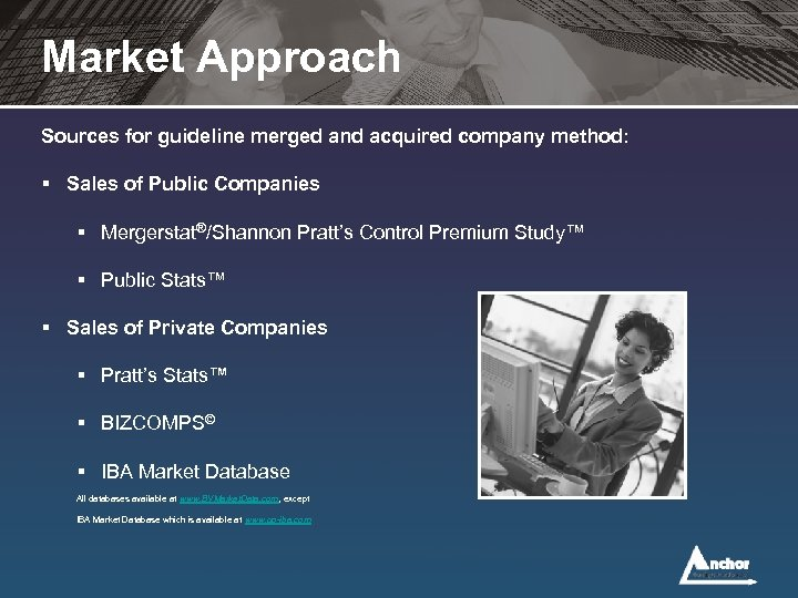 Market Approach Sources for guideline merged and acquired company method: § Sales of Public