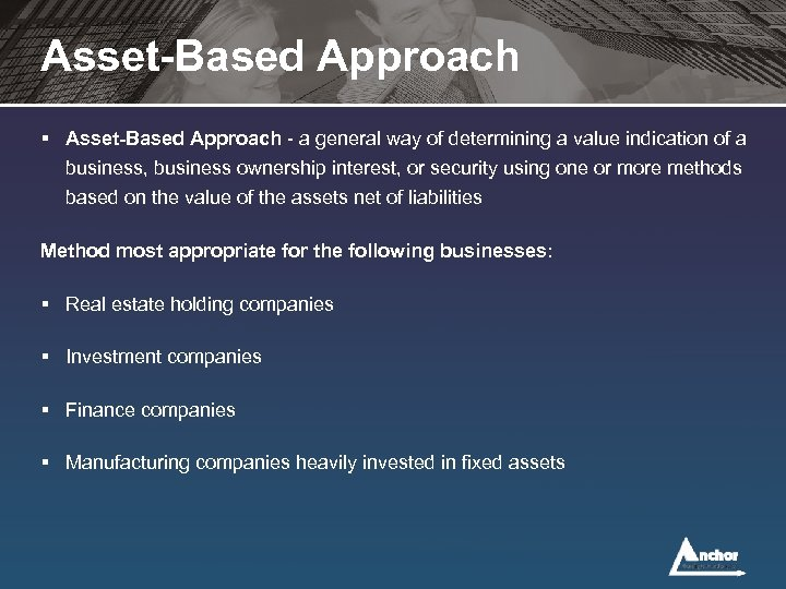 Asset-Based Approach § Asset-Based Approach - a general way of determining a value indication