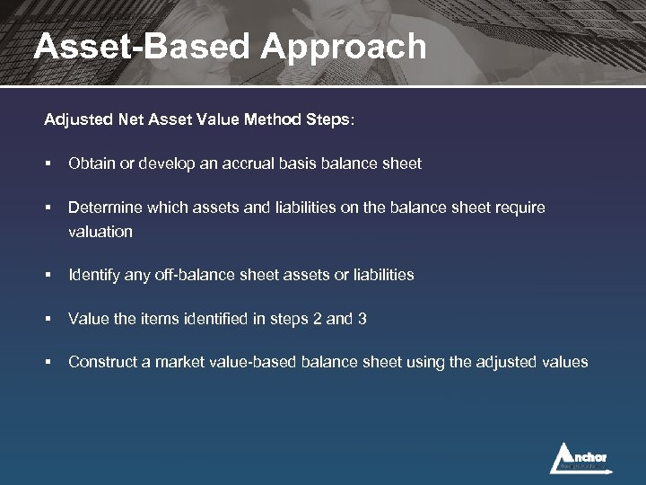 Asset-Based Approach Adjusted Net Asset Value Method Steps: § Obtain or develop an accrual