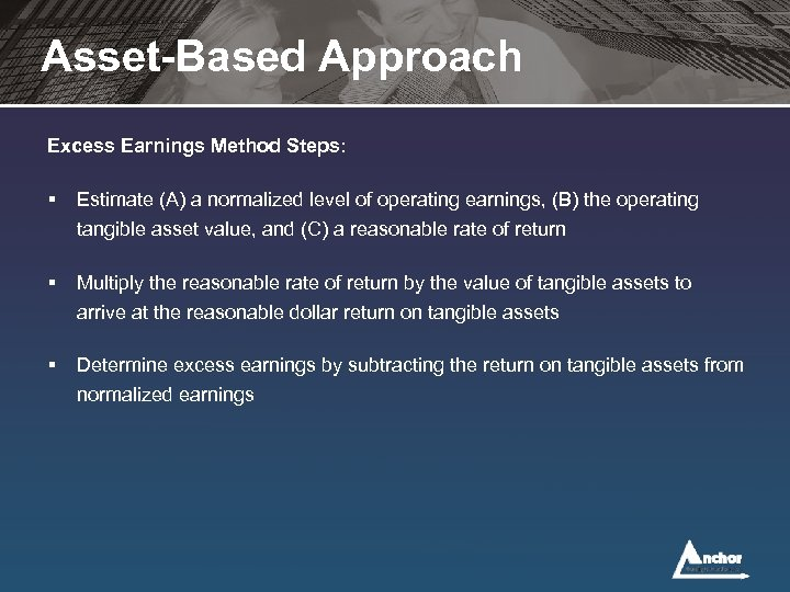 Asset-Based Approach Excess Earnings Method Steps: § Estimate (A) a normalized level of operating
