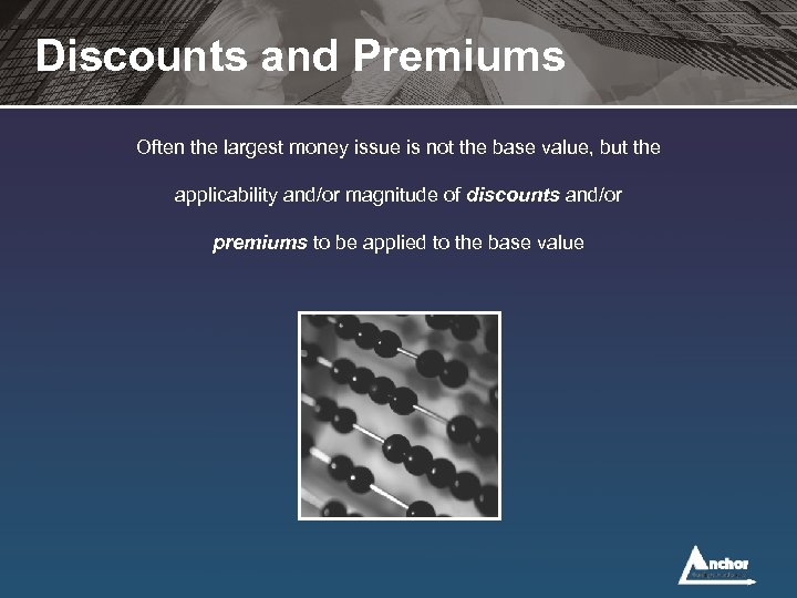 Discounts and Premiums Often the largest money issue is not the base value, but