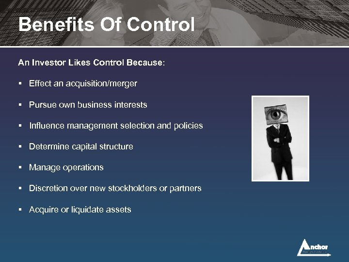 Benefits Of Control An Investor Likes Control Because: § Effect an acquisition/merger § Pursue