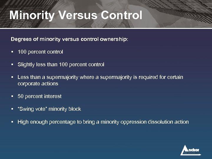Minority Versus Control Degrees of minority versus control ownership: § 100 percent control §