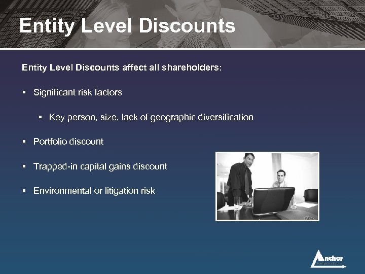 Entity Level Discounts affect all shareholders: § Significant risk factors § Key person, size,