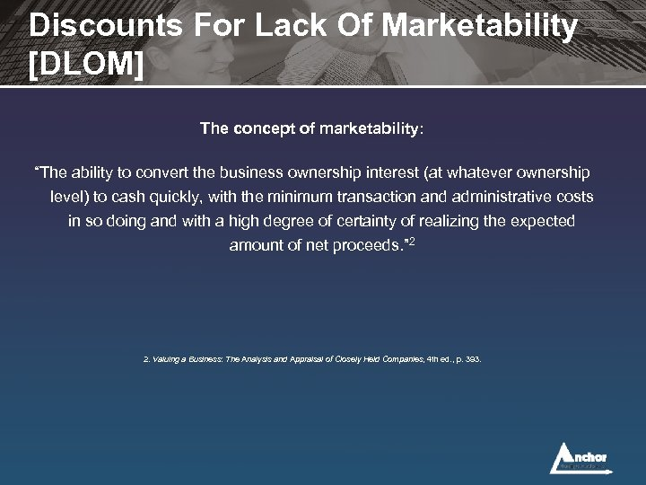 """Discounts For Lack Of Marketability [DLOM] The concept of marketability: """"The ability to convert"""