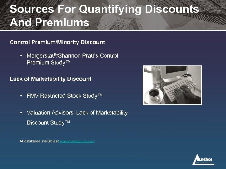 Sources For Quantifying Discounts And Premiums Control Premium/Minority Discount § Mergerstat®/Shannon Pratt's Control Premium