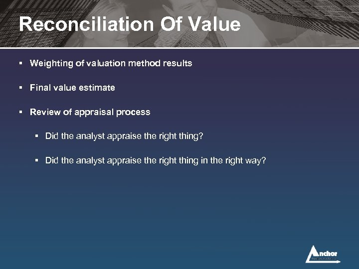 Reconciliation Of Value § Weighting of valuation method results § Final value estimate §