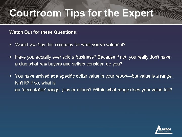 Courtroom Tips for the Expert Watch Out for these Questions: § Would you buy