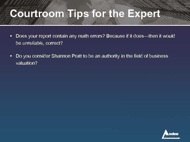 Courtroom Tips for the Expert § Does your report contain any math errors? Because