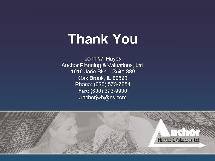 Thank You John W. Hayes Anchor Planning & Valuations, Ltd. 1010 Jorie Blvd. ,