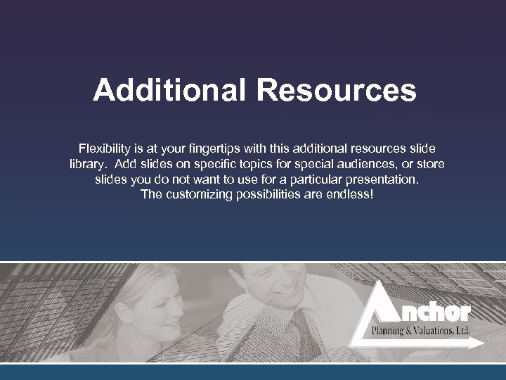Additional Resources Flexibility is at your fingertips with this additional resources slide library. Add