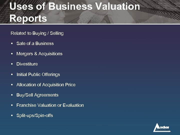 Uses of Business Valuation Reports Related to Buying / Selling § Sale of a