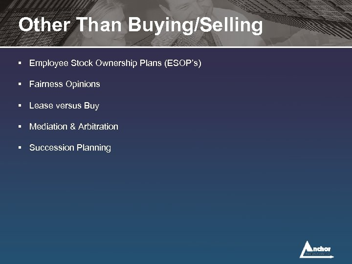 Other Than Buying/Selling § Employee Stock Ownership Plans (ESOP's) § Fairness Opinions § Lease