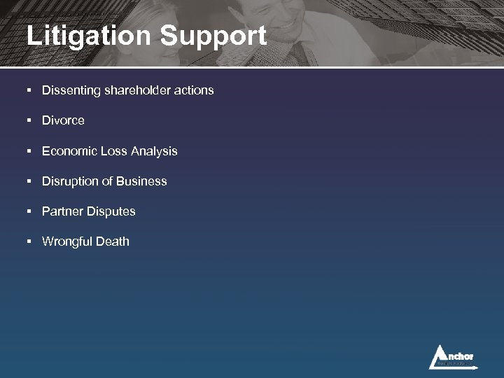 Litigation Support § Dissenting shareholder actions § Divorce § Economic Loss Analysis § Disruption