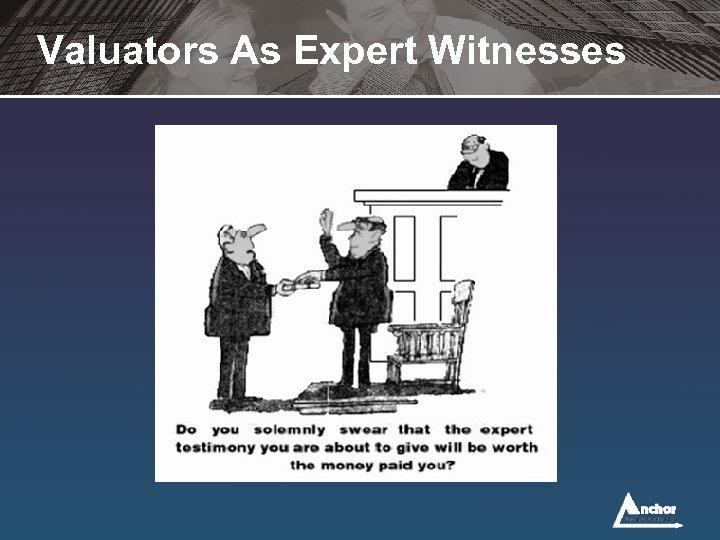 Valuators As Expert Witnesses