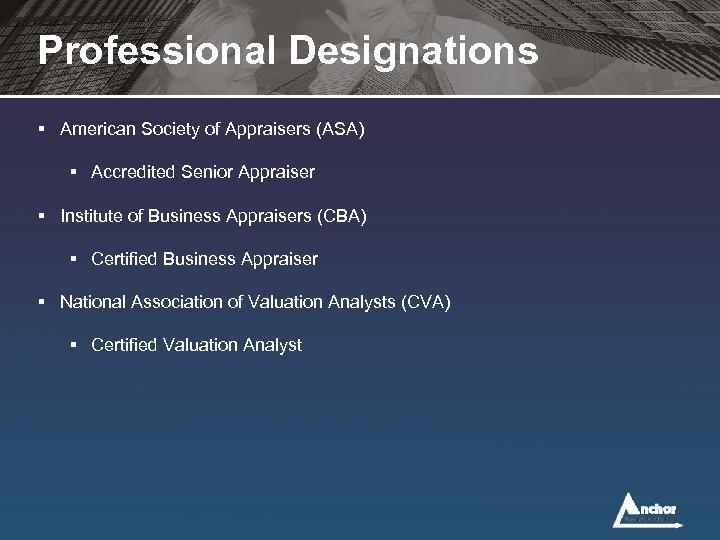 Professional Designations § American Society of Appraisers (ASA) § Accredited Senior Appraiser § Institute